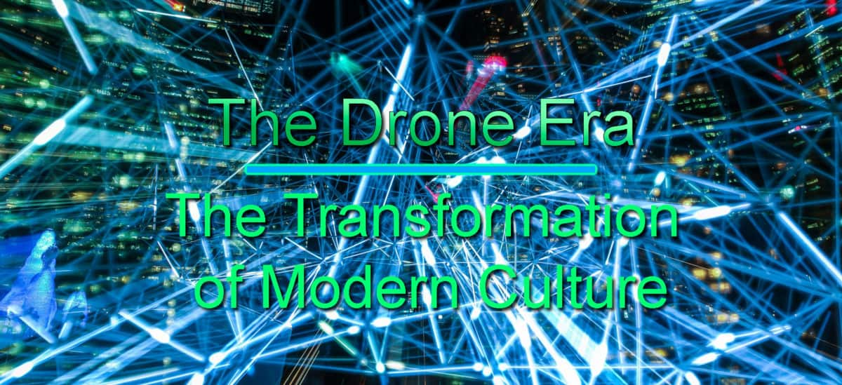 The Drone Era | The Transformation of Modern Culture