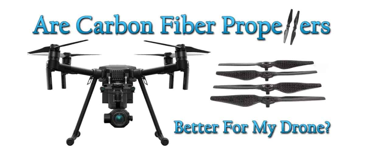 Are Carbon Fiber Props Better For My Drone?